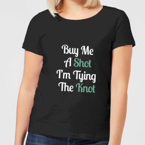 Buy Me A Shot I'm Tying The Knot Women's T-Shirt - Black