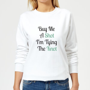 Buy Me A Shot I'm Tying The Knot Women's Sweatshirt - White