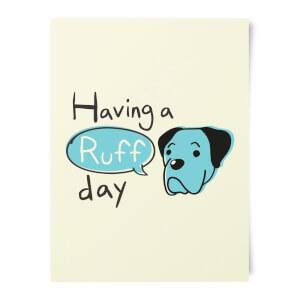 Having A Ruff Day Art Print
