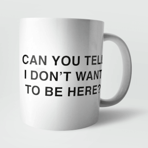 Can You Tell I Don't Want To Be Here? Mug