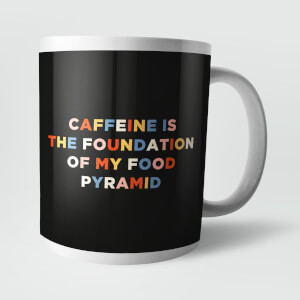 Caffeine Is The Foundation Of My Food Pyramid Mug