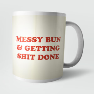 Messy Bun and Getting Shit Done Mug
