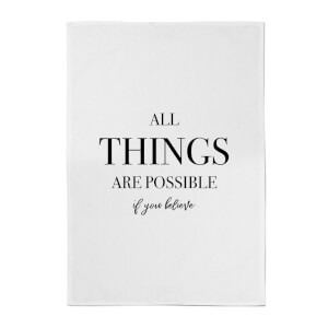 All Things Are Possible If You Believe Cotton Tea Towel