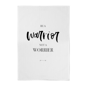 Be A Warrior Not A Worrier Cotton Tea Towel