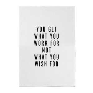 PlanetA444 You Get What You Work for Cotton Tea Towel