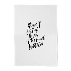 PlanetA444 There's No Such Thing As Too Much Prosecco Cotton Tea Towel