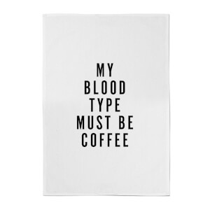 PlanetA444 My Blood Type Must Be Coffee Cotton Tea Towel