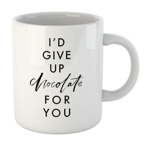 PlanetA444 I'd Give Up Chocolate for You Mug