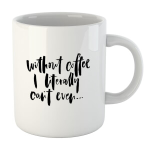 PlanetA444 Without Coffee I Literally Can't Even... Mug