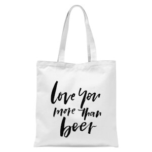 Love You More Than Beer Tote Bag - White
