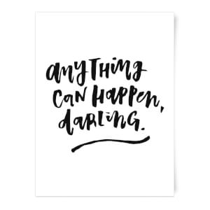 PlanetA444 Anything Can Happen, Darling. Art Print