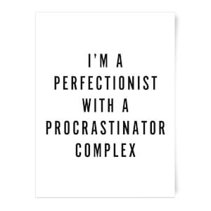 I'm A Perfectionist With A Procrastinator Complex Art Print