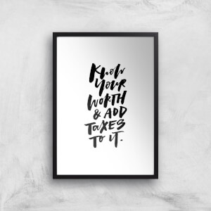 PlanetA444 Know Your Worth and Add Taxes To It Art Print