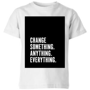 PlanetA444 Change Something. Anything. Everything. Kids' T-Shirt - White