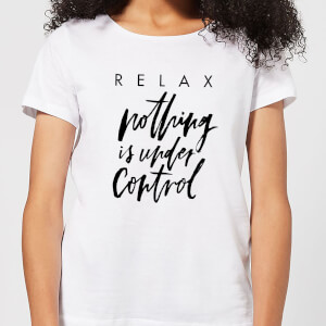 Relax, Nothing Is Under Control Women's T-Shirt - White