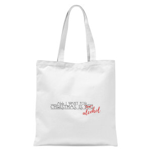 All I Want for Christmas Is Alcohol Tote Bag - White