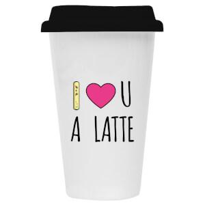 I Love You A Latte Ceramic Travel Mug