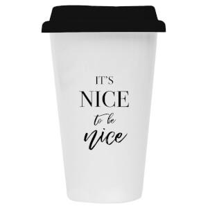 It's Nice To Be Nice Ceramic Travel Mug