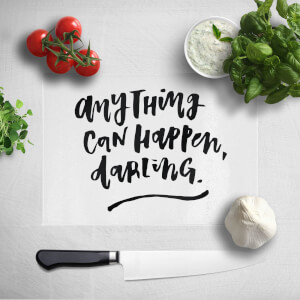 Anything Can Happen Darling Chopping Board