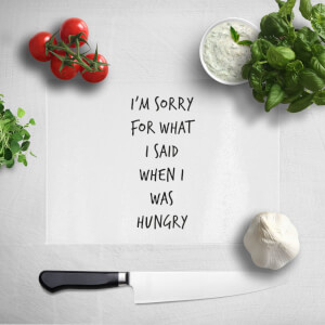 I'm Sorry for What I Said When I Was Hungry Chopping Board