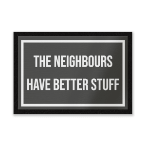The Neighbours Have Better Stuff Entrance Mat