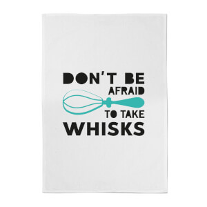 Don't Be Afraid To Take Whisks Cotton Tea Towel