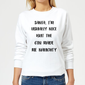 Santa I'm Usually Nice But The Gin Made Me Naughty Women's Christmas Sweatshirt - White