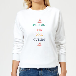 Oh Baby It's Cold Outside Women's Christmas Sweatshirt - White