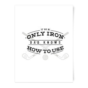 Dad's Only Iron Art Print