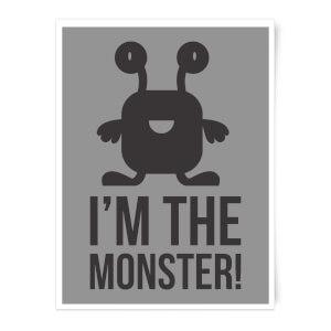 I'm The Monster Art Print