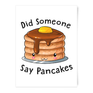 Did Someone Say Pancakes Art Print
