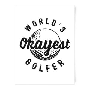 World's Okayest Golfer Art Print