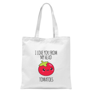 I Love You From My Head Tomatoes Tote Bag - White