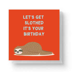 Let's Get Slothed It's Your Birthday Square Greetings Card (14.8cm x 14.8cm)