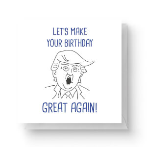 Let's Make Your Birthday Great Again Square Greetings Card (14.8cm x 14.8cm)