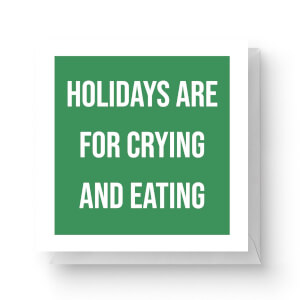 Holidays Are for Crying and Eating Square Greetings Card (14.8cm x 14.8cm)