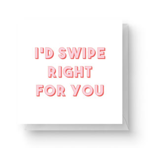 I'd Swipe Right For You Square Greetings Card (14.8cm x 14.8cm)