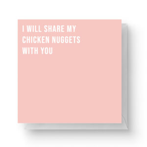 I Will Share My Chicken Nuggets With You Square Greetings Card (14.8cm x 14.8cm)