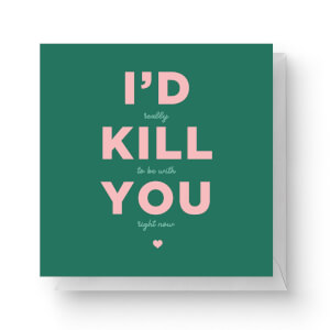 I'd Kill You Square Greetings Card (14.8cm x 14.8cm)