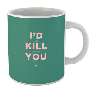 I'd Kill You Mug
