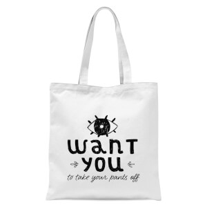 I Want You To Take Your Pants Off Tote Bag - White