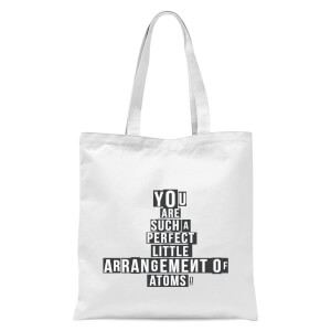 You Are Such A Perfect Little Arrangement Of Atoms Tote Bag - White