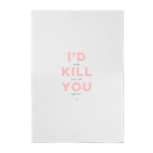 I'd Kill You Cotton Tea Towel