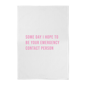 Some Day I Hope To Be Your Emergency Contact Person Cotton Tea Towel