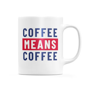 Coffee Means Coffee Mug