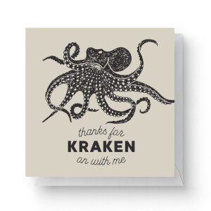 Thanks For Kraken On With Me Square Greetings Card (14.8cm x 14.8cm)