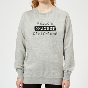 World's Okayest Girlfriend Women's Sweatshirt - Grey