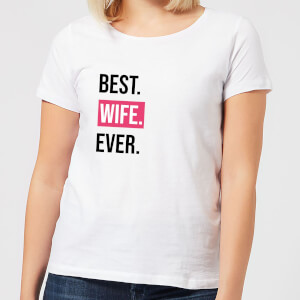 Best Wife Ever Women's T-Shirt - White