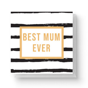 Best Mum Ever Square Greetings Card (14.8cm x 14.8cm)