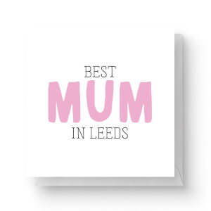 Best Mum In Leeds Square Greetings Card (14.8cm x 14.8cm)